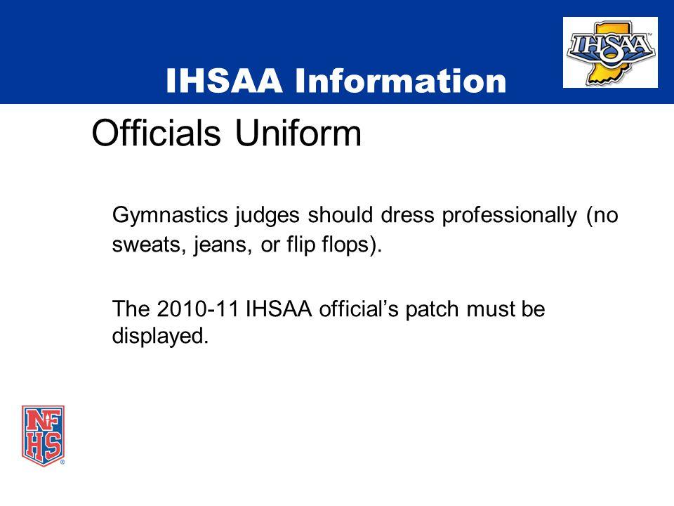 IHSAA Information Officials Uniform Gymnastics judges should dress professionally (no sweats, jeans, or flip flops).