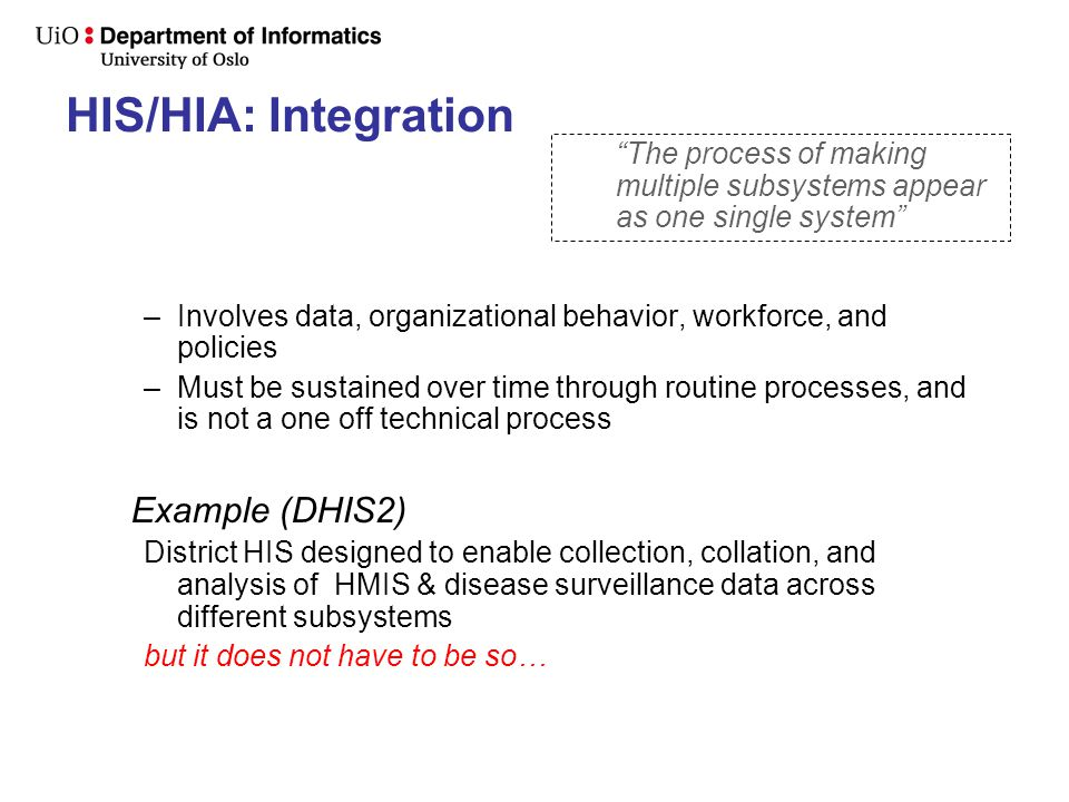 HIS/HIA: Integration –Involves data, organizational behavior, workforce, and policies –Must be sustained over time through routine processes, and is n