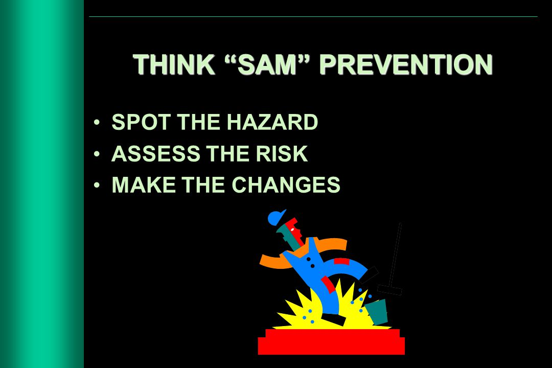 "SPOT THE HAZARD ASSESS THE RISK MAKE THE CHANGES THINK ""SAM"" PREVENTION"