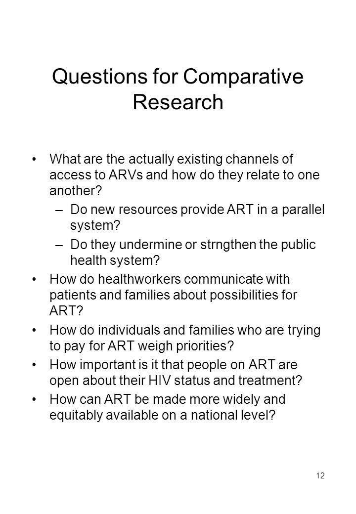 12 Questions for Comparative Research What are the actually existing channels of access to ARVs and how do they relate to one another.