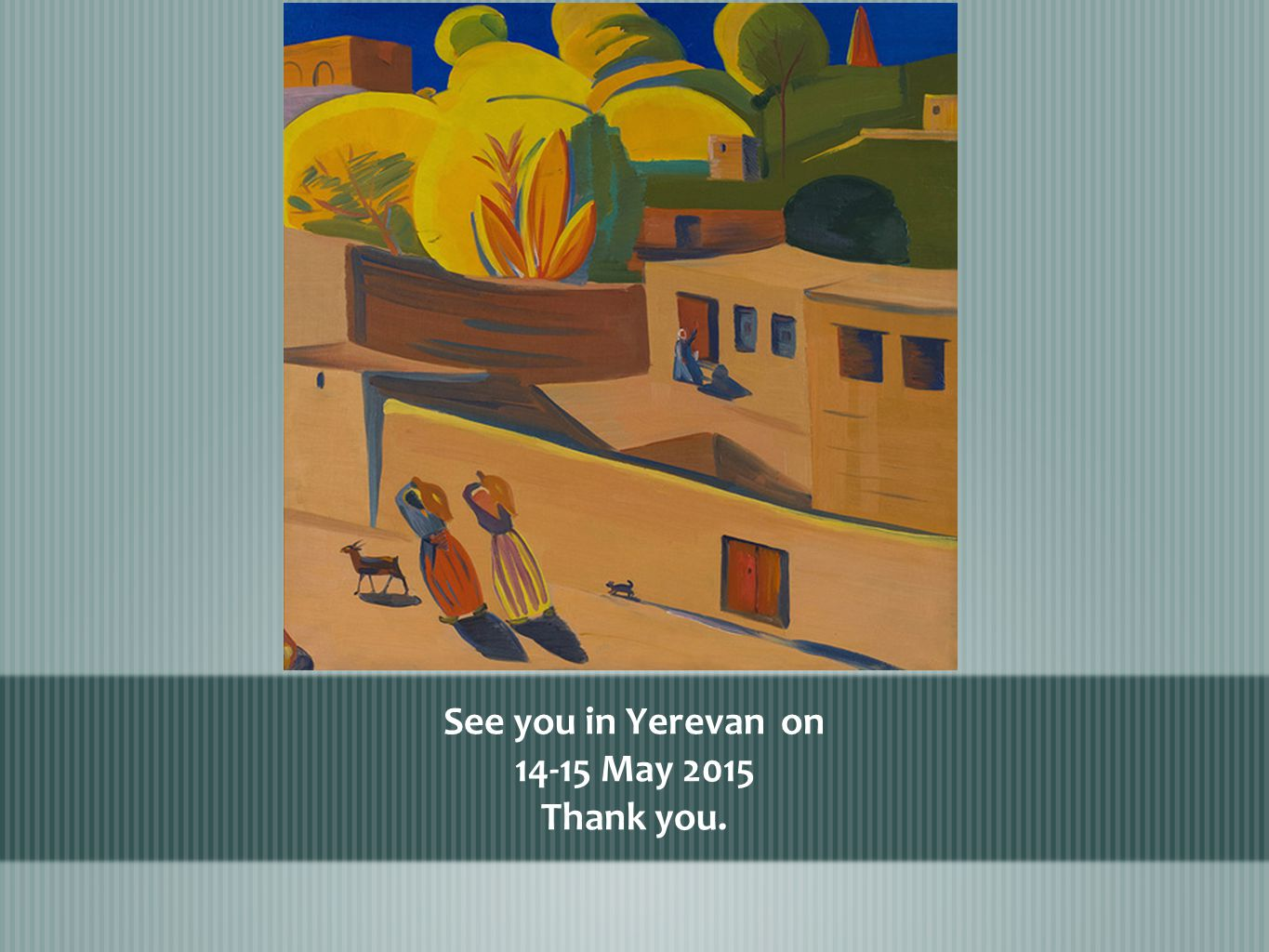 See you in Yerevan on 14-15 May 2015 Thank you.