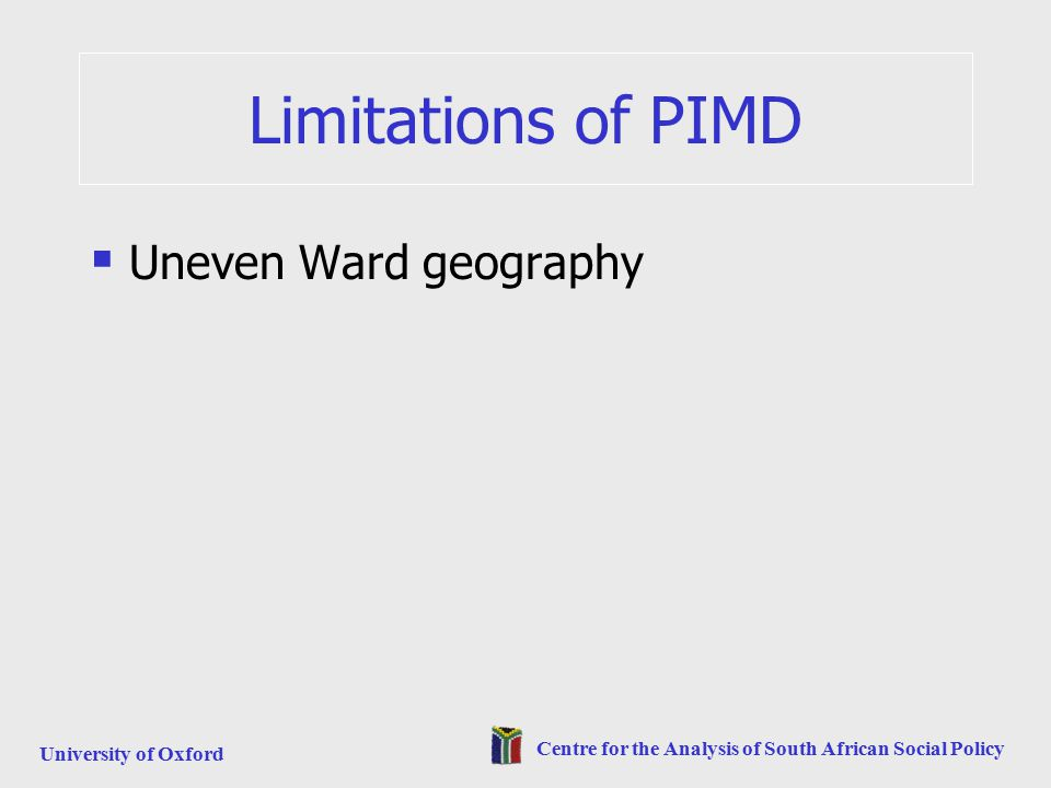 University of Oxford Centre for the Analysis of South African Social Policy Limitations of PIMD  Uneven Ward geography
