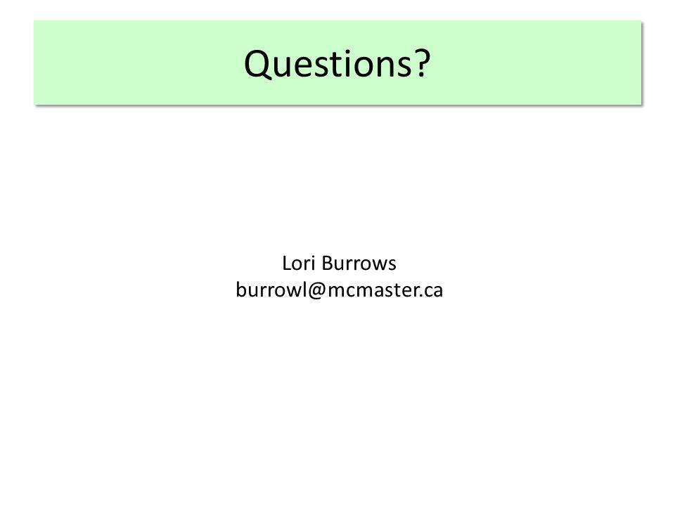 Questions Lori Burrows burrowl@mcmaster.ca