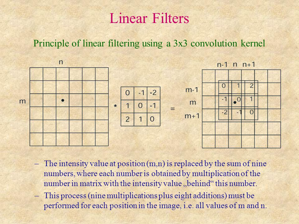 Linear Filters Problem with linear image filtering –Image convolution can be realised by scanning the convolution mask line by line over the image.
