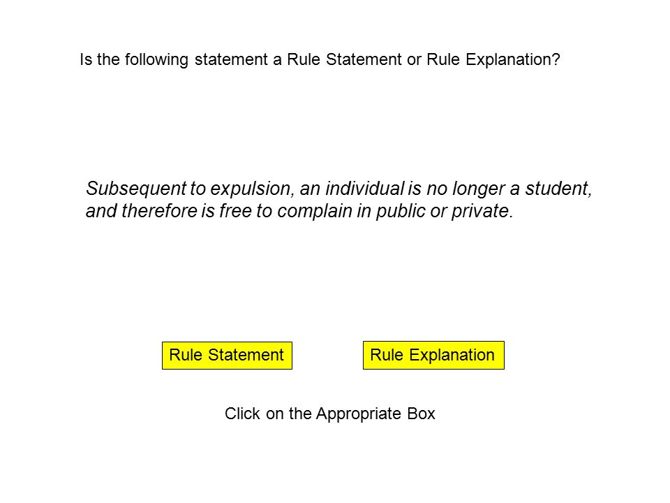 Rule Explanation Rule Statement Click on the Appropriate Box Subsequent to expulsion, an individual is no longer a student, and therefore is free to c