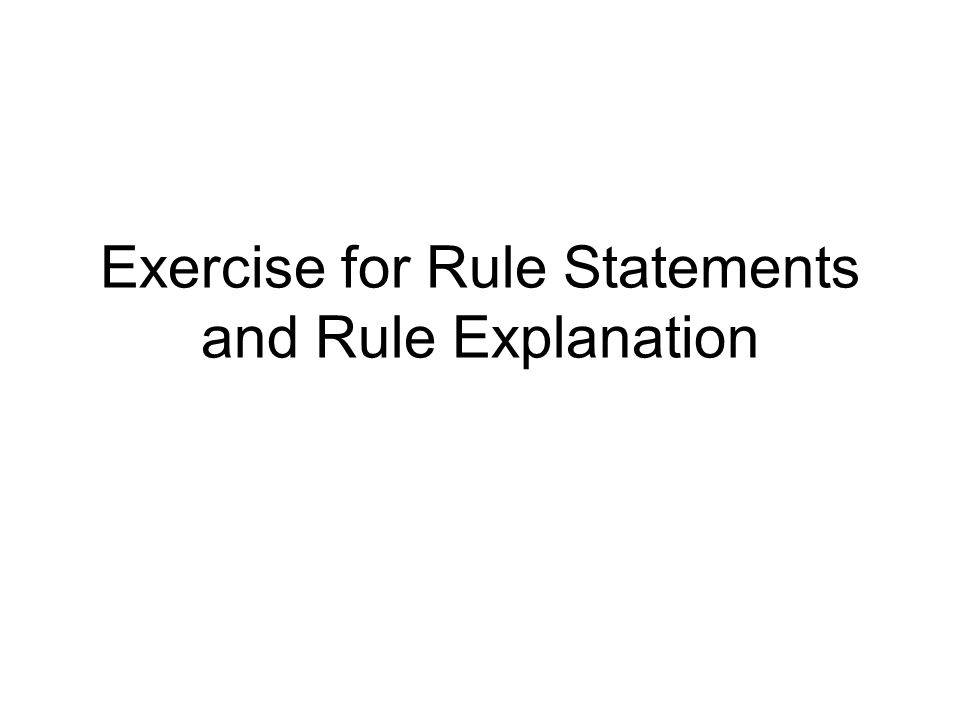 Exercise for Rule Statements and Rule Explanation