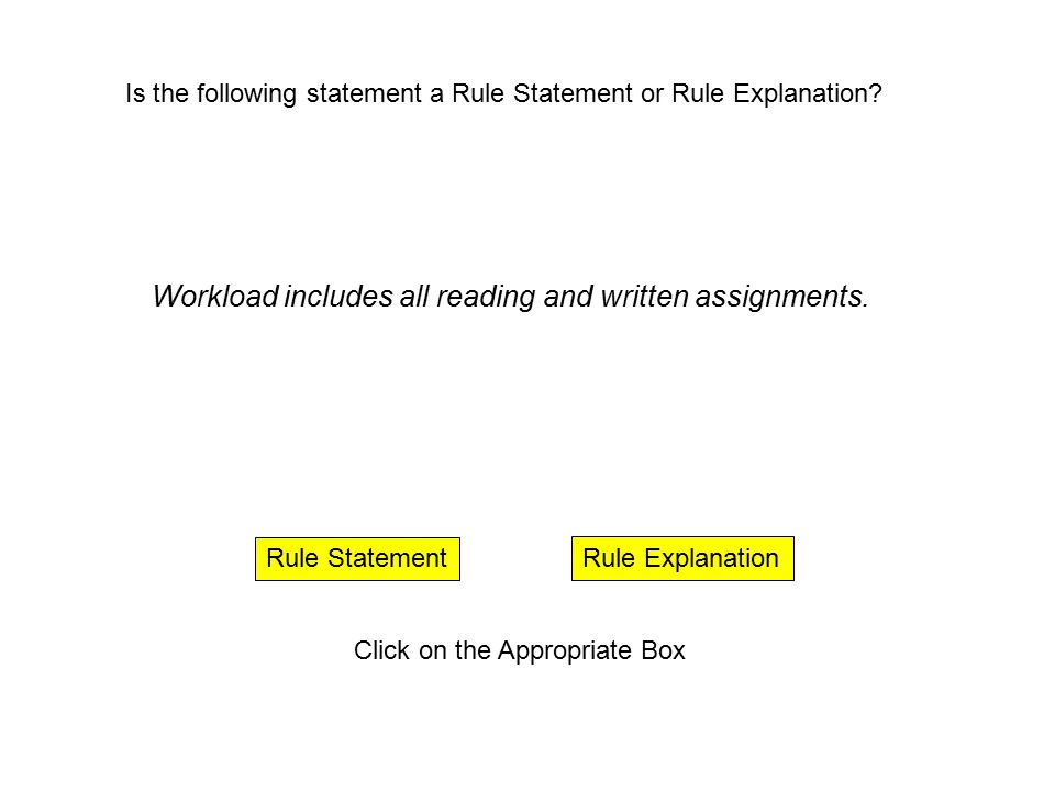 Rule Explanation Rule Statement Click on the Appropriate Box Workload includes all reading and written assignments. Is the following statement a Rule