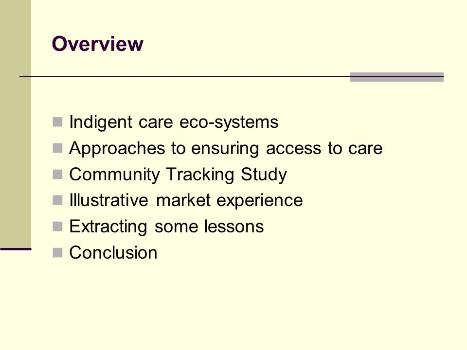 Overview Indigent care eco-systems Approaches to ensuring access to care Community Tracking Study Illustrative market experience Extracting some lessons Conclusion