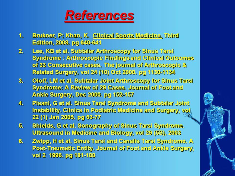 References 1.Brukner, P; Khan, K. Clinical Sports Medicine.