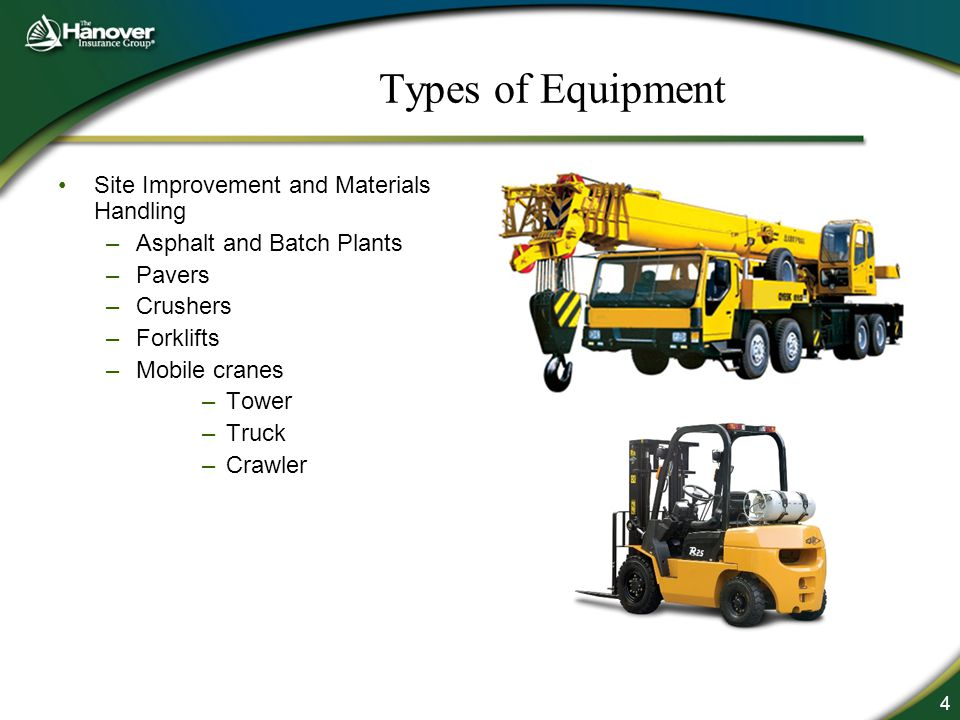 4 Types of Equipment Site Improvement and Materials Handling –Asphalt and Batch Plants –Pavers –Crushers –Forklifts –Mobile cranes –Tower –Truck –Crawler