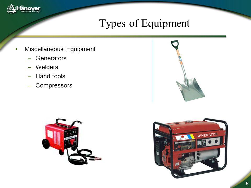 5 Types of Equipment Miscellaneous Equipment –Generators –Welders –Hand tools –Compressors