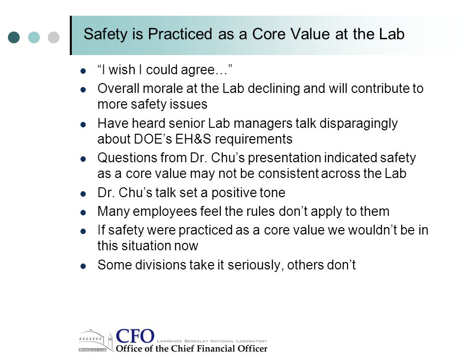 I wish I could agree… Overall morale at the Lab declining and will contribute to more safety issues Have heard senior Lab managers talk disparagingly about DOE's EH&S requirements Questions from Dr.