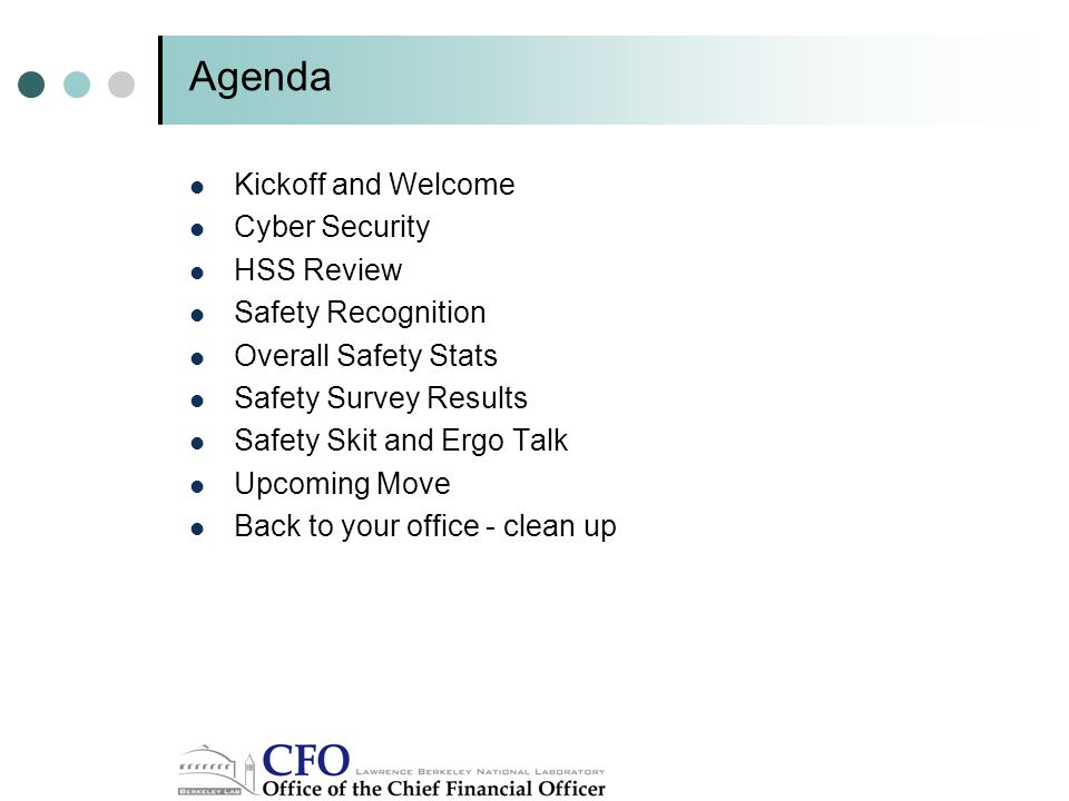 Agenda Kickoff and Welcome Cyber Security HSS Review Safety Recognition Overall Safety Stats Safety Survey Results Safety Skit and Ergo Talk Upcoming Move Back to your office - clean up