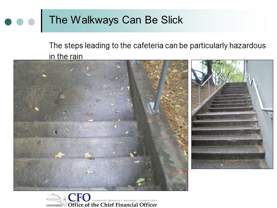 The Walkways Can Be Slick The steps leading to the cafeteria can be particularly hazardous in the rain
