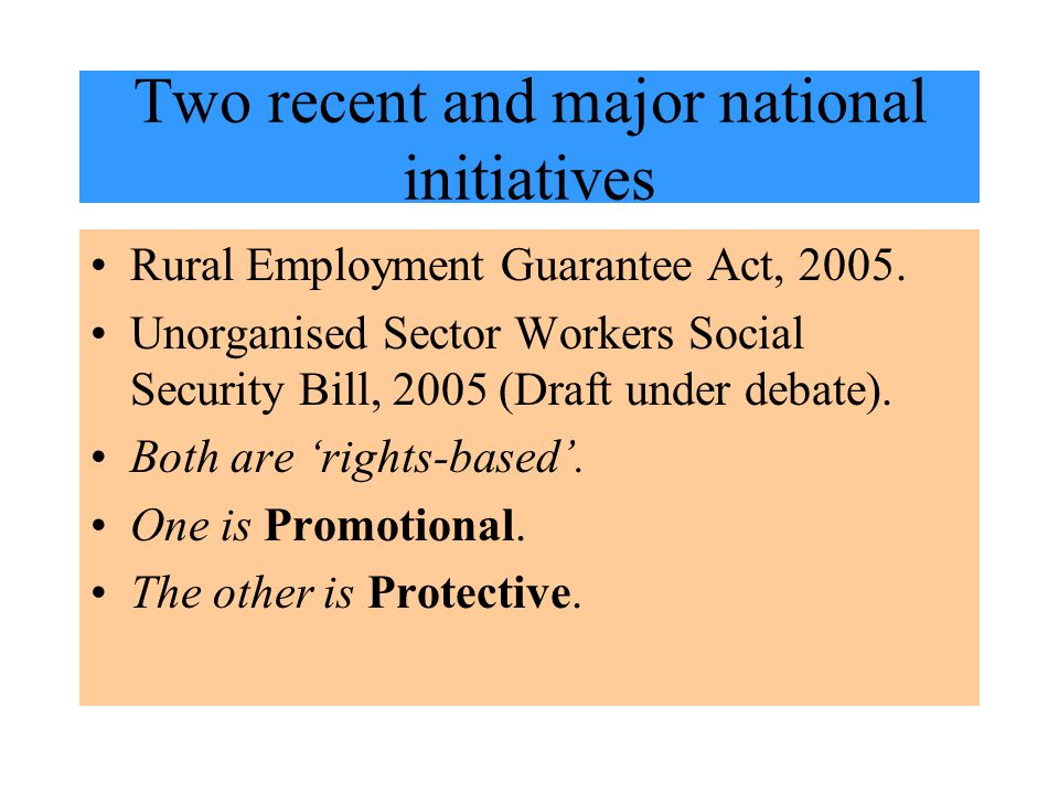 Two recent and major national initiatives Rural Employment Guarantee Act, 2005.