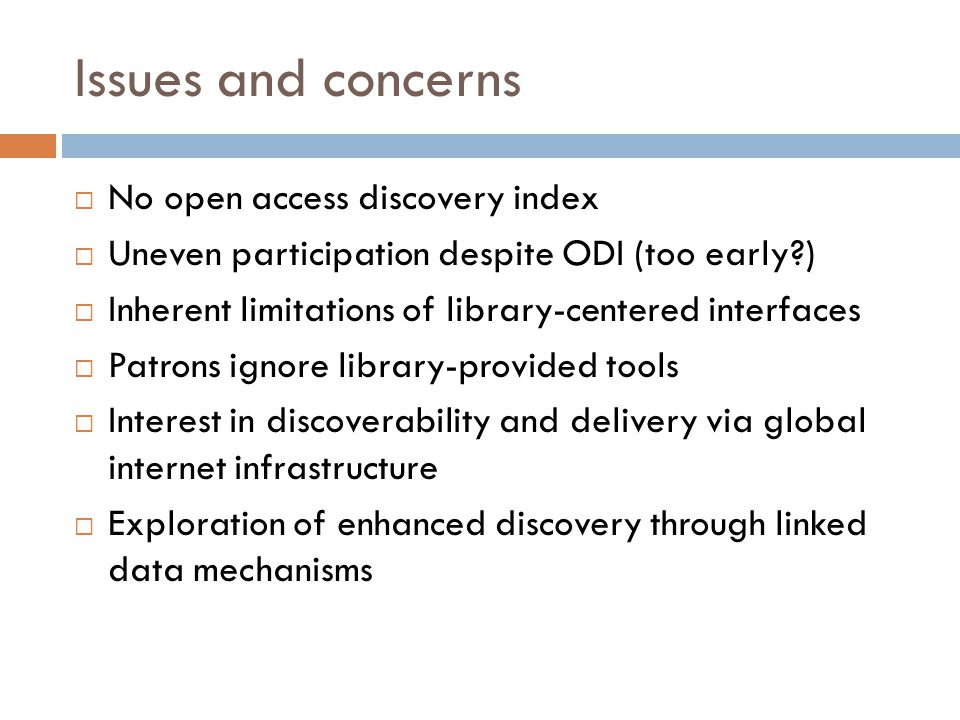 Issues and concerns  No open access discovery index  Uneven participation despite ODI (too early?)  Inherent limitations of library-centered interf