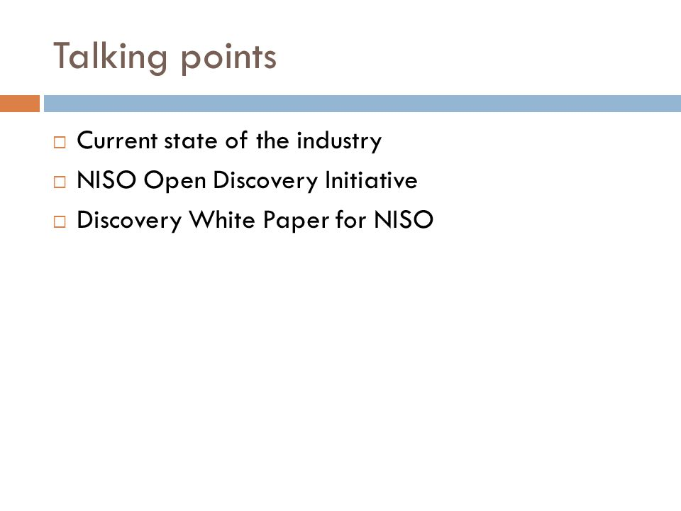 Talking points  Current state of the industry  NISO Open Discovery Initiative  Discovery White Paper for NISO