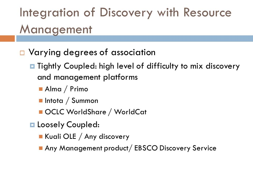 Integration of Discovery with Resource Management  Varying degrees of association  Tightly Coupled: high level of difficulty to mix discovery and ma