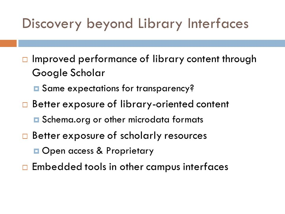 Discovery beyond Library Interfaces  Improved performance of library content through Google Scholar  Same expectations for transparency.