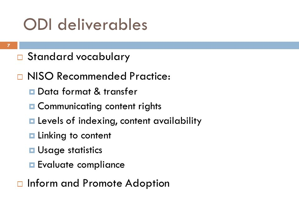 ODI deliverables  Standard vocabulary  NISO Recommended Practice:  Data format & transfer  Communicating content rights  Levels of indexing, content availability  Linking to content  Usage statistics  Evaluate compliance  Inform and Promote Adoption 7