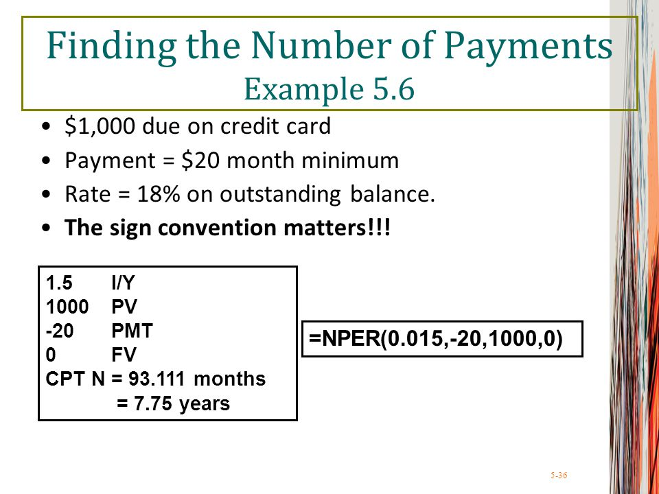 5-36 Finding the Number of Payments Example 5.6 $1,000 due on credit card Payment = $20 month minimum Rate = 18% on outstanding balance. The sign conv