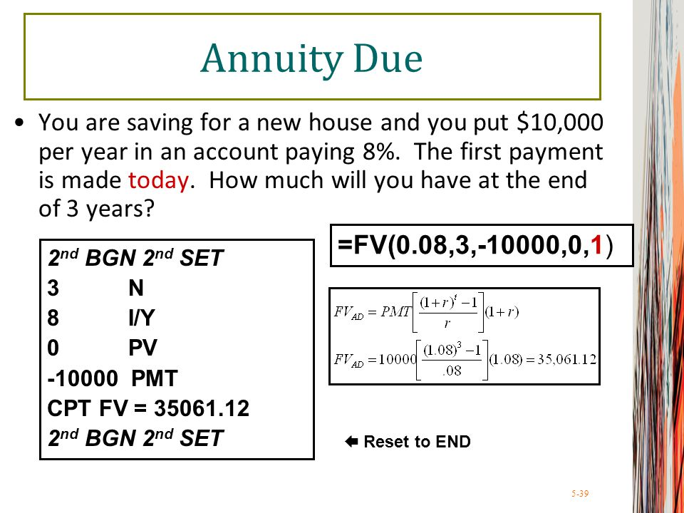 5-39 Annuity Due You are saving for a new house and you put $10,000 per year in an account paying 8%. The first payment is made today. How much will y