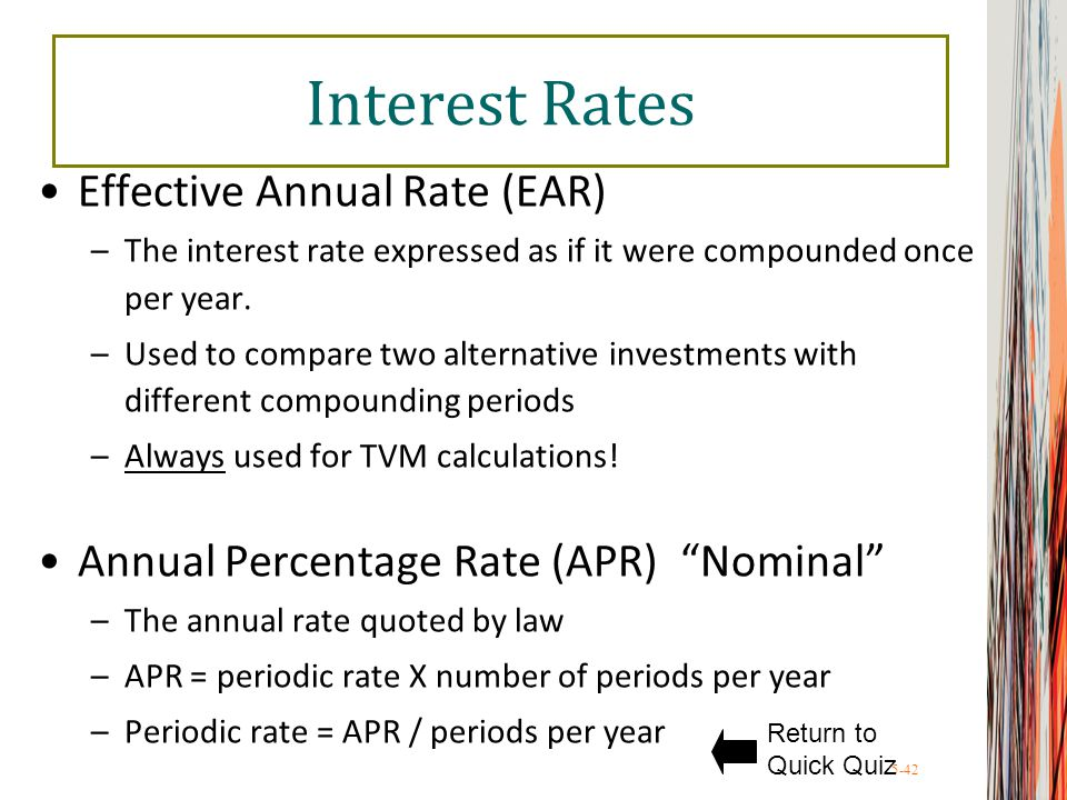 5-42 Interest Rates Effective Annual Rate (EAR) –The interest rate expressed as if it were compounded once per year. –Used to compare two alternative