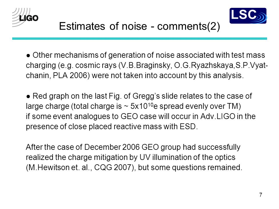 7 Estimates of noise - comments(2) ● Other mechanisms of generation of noise associated with test mass charging (e.g.