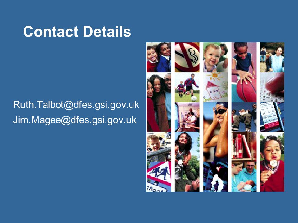 Contact Details Ruth.Talbot@dfes.gsi.gov.uk Jim.Magee@dfes.gsi.gov.uk