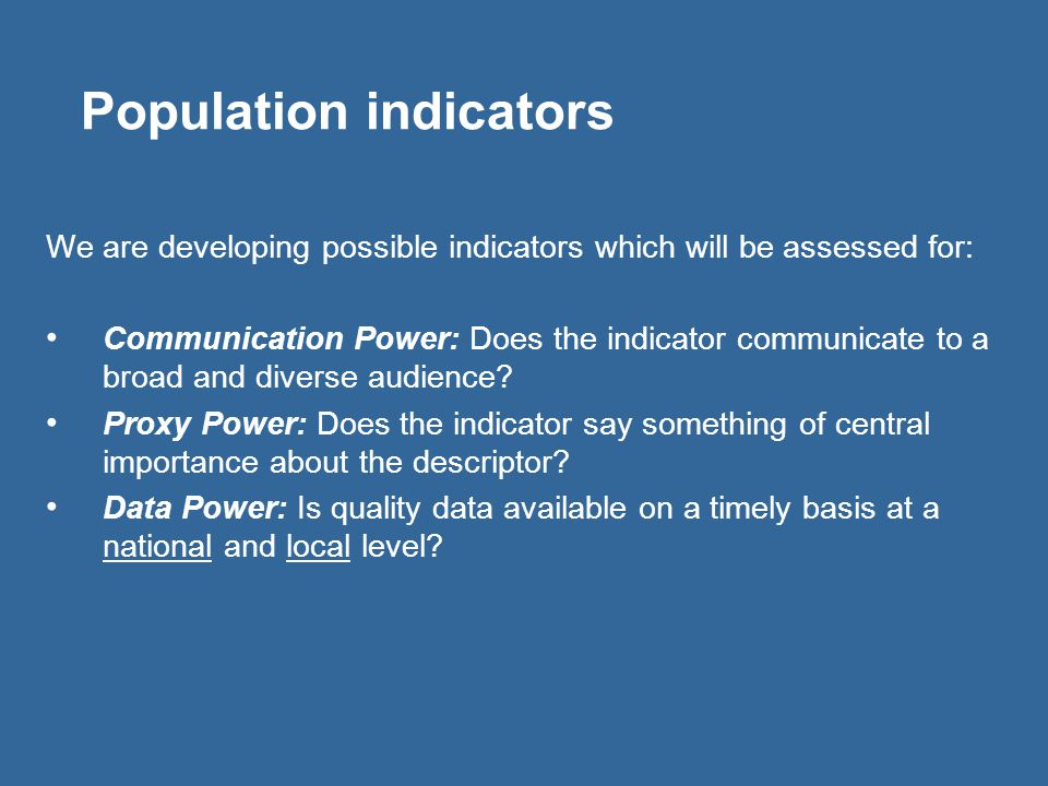 Population indicators We are developing possible indicators which will be assessed for: Communication Power: Does the indicator communicate to a broad and diverse audience.