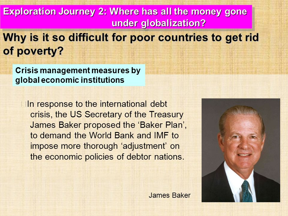 ‧ In response to the international debt crisis, the US Secretary of the Treasury James Baker proposed the 'Baker Plan', to demand the World Bank and IMF to impose more thorough 'adjustment' on the economic policies of debtor nations.
