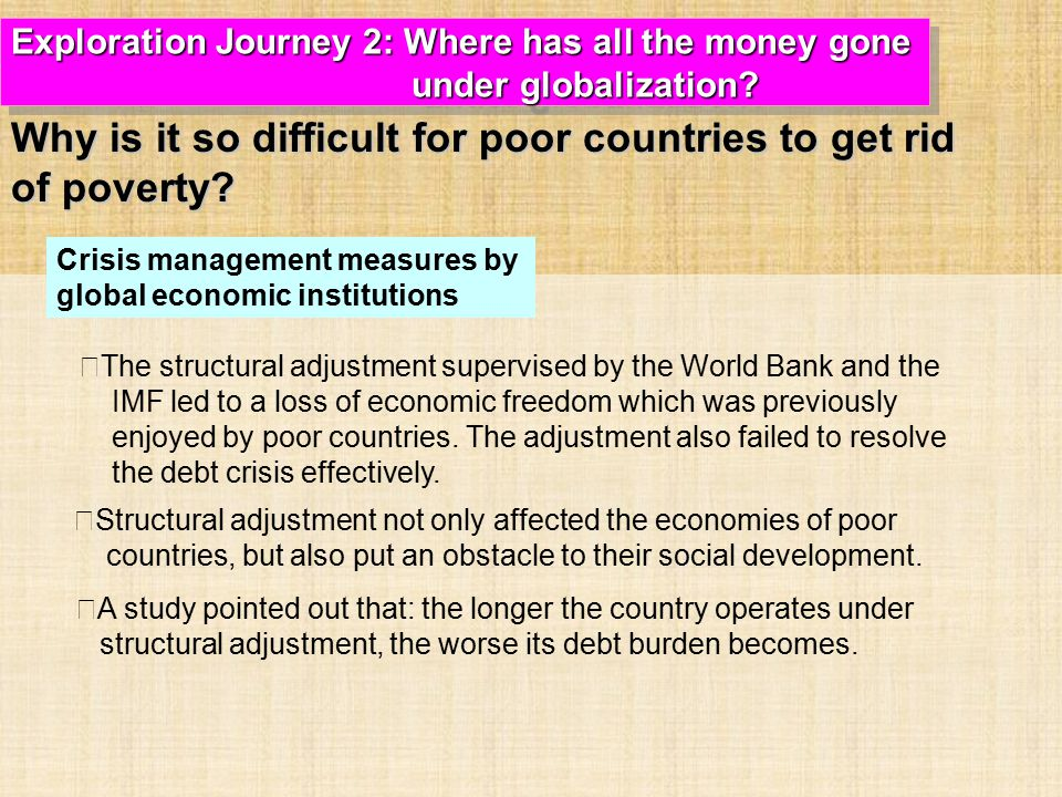 ‧ The structural adjustment supervised by the World Bank and the IMF led to a loss of economic freedom which was previously enjoyed by poor countries.