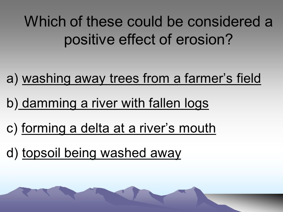 Which of these could be considered a positive effect of erosion.