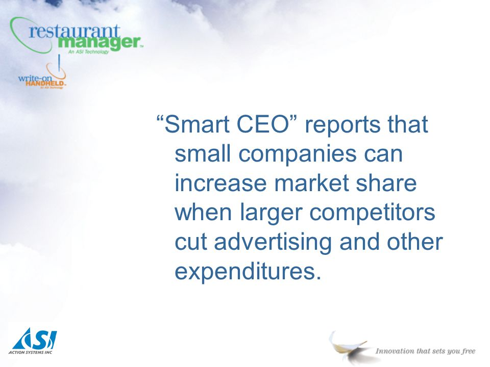 Smart CEO reports that small companies can increase market share when larger competitors cut advertising and other expenditures.