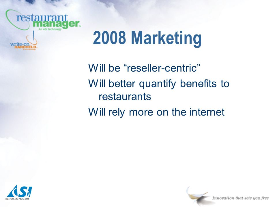 Will be reseller-centric Will better quantify benefits to restaurants Will rely more on the internet 2008 Marketing