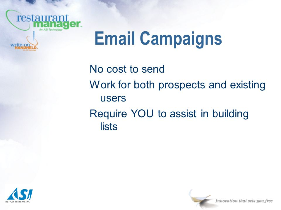 No cost to send Work for both prospects and existing users Require YOU to assist in building lists Email Campaigns