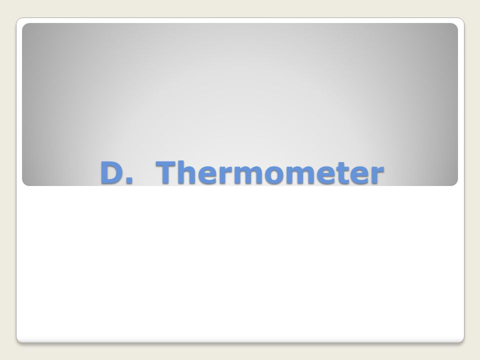 D. Thermometer
