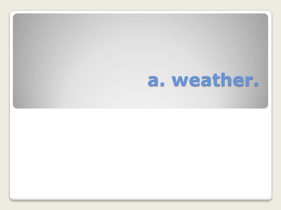 a. weather.