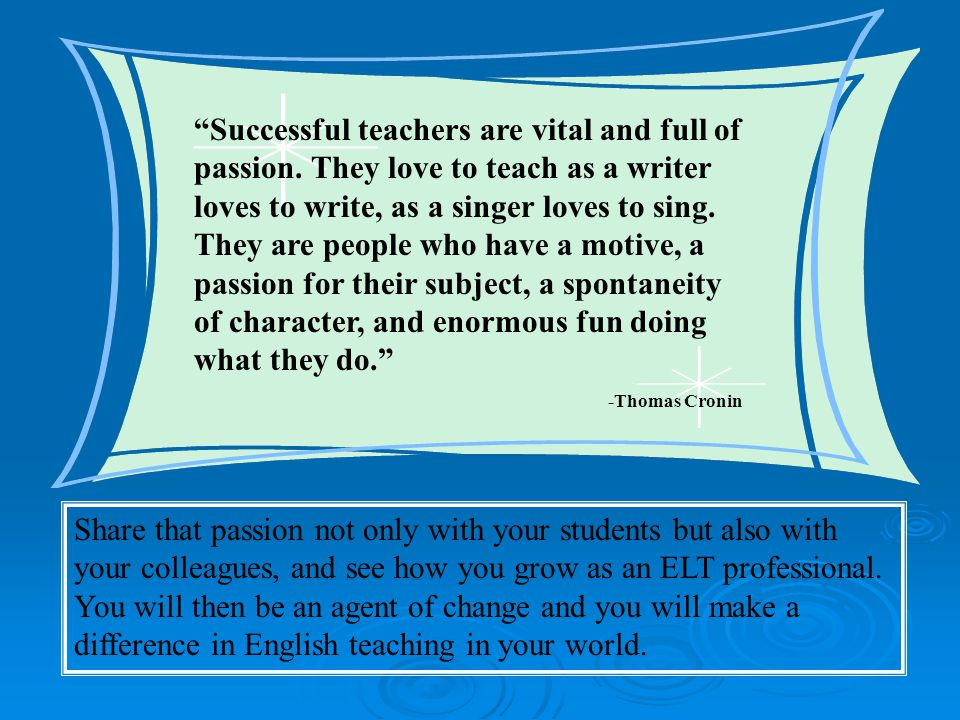 Successful teachers are vital and full of passion.
