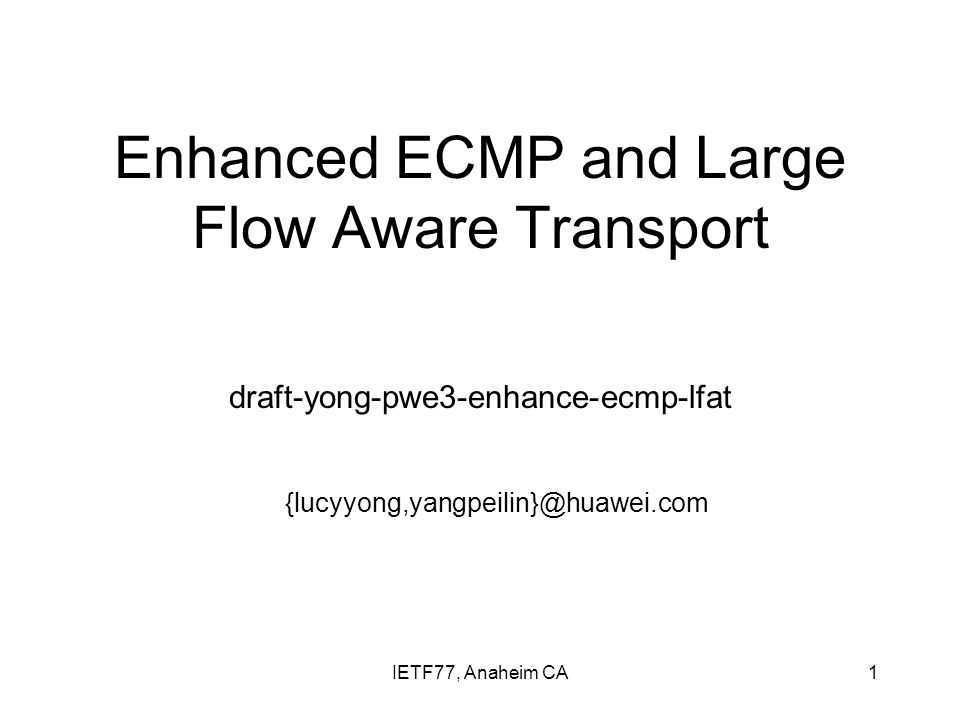 IETF77, Anaheim CA1 Enhanced ECMP and Large Flow Aware Transport draft-yong-pwe3-enhance-ecmp-lfat {lucyyong,yangpeilin}@huawei.com