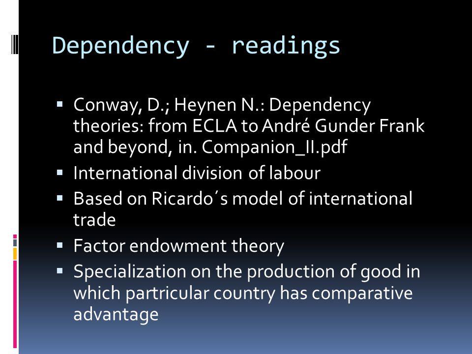 Dependency - readings  Conway, D.; Heynen N.: Dependency theories: from ECLA to André Gunder Frank and beyond, in.