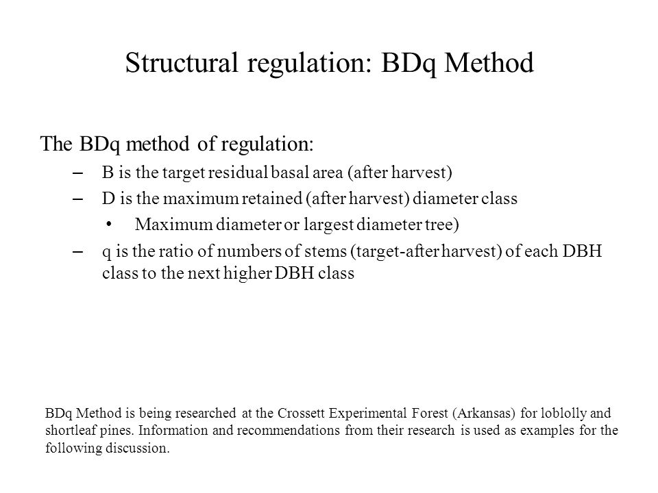 Structural regulation: BDq Method The BDq method of regulation: – B is the target residual basal area (after harvest) – D is the maximum retained (aft