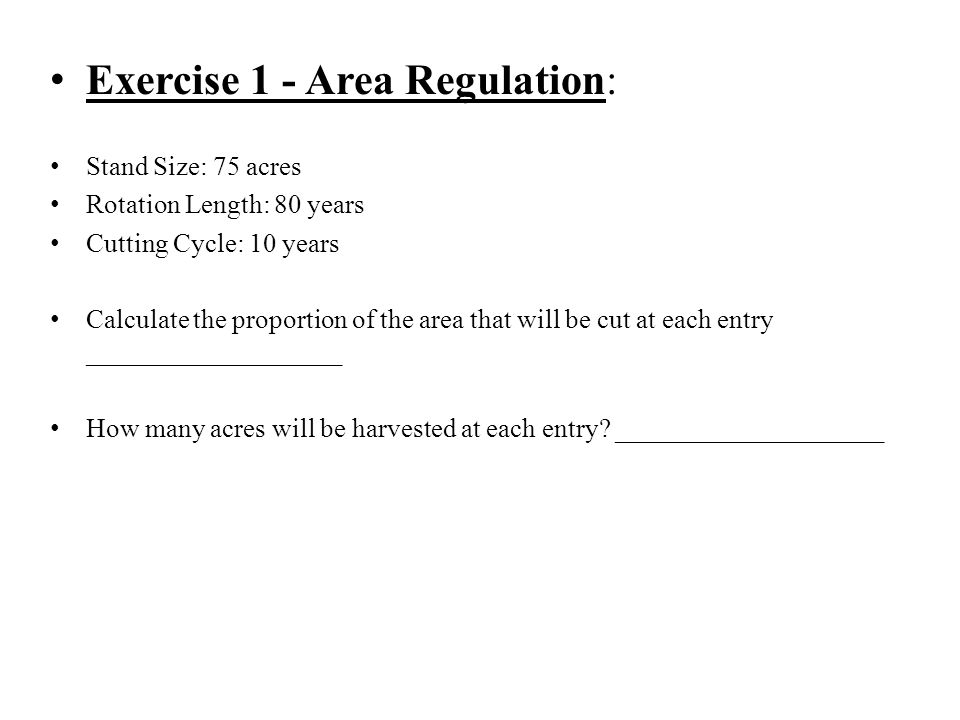 Exercise 1 - Area Regulation: Stand Size: 75 acres Rotation Length: 80 years Cutting Cycle: 10 years Calculate the proportion of the area that will be