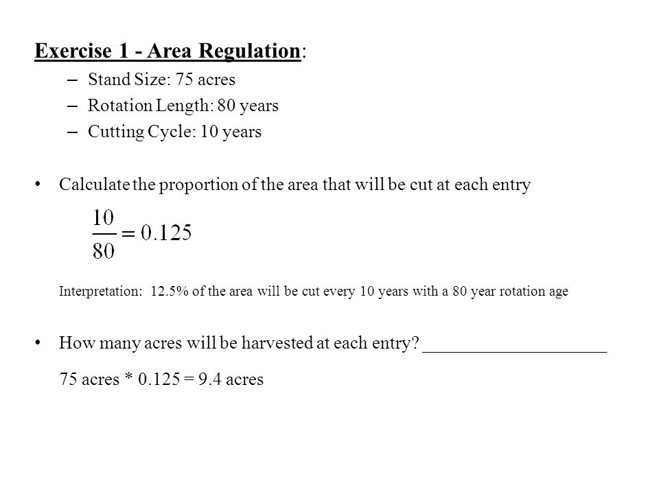 Exercise 1 - Area Regulation: – Stand Size: 75 acres – Rotation Length: 80 years – Cutting Cycle: 10 years Calculate the proportion of the area that w