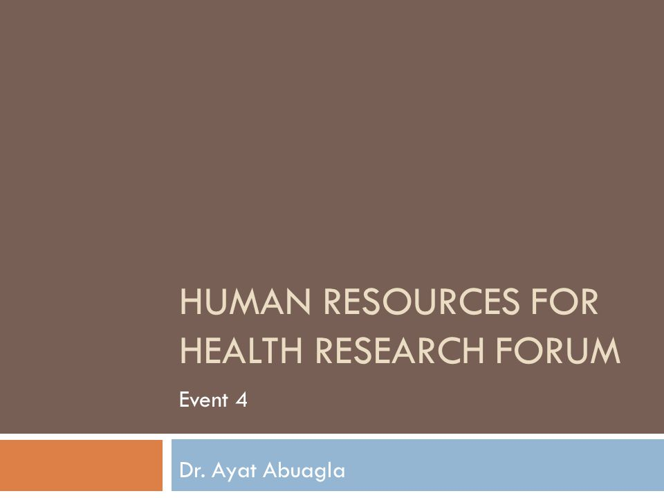 HUMAN RESOURCES FOR HEALTH RESEARCH FORUM Event 4 Dr. Ayat Abuagla