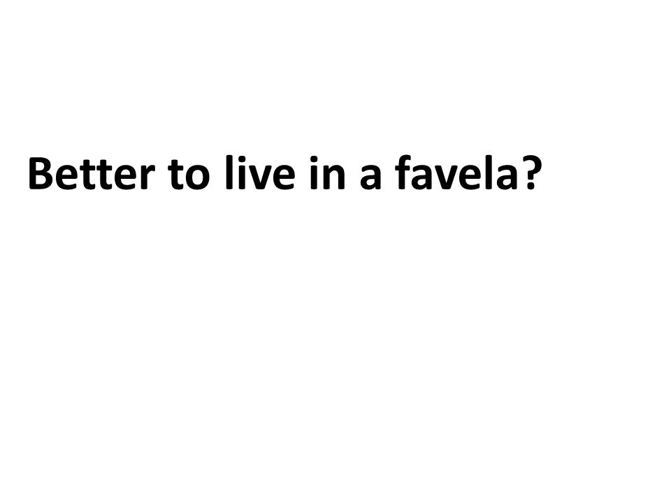 Better to live in a favela