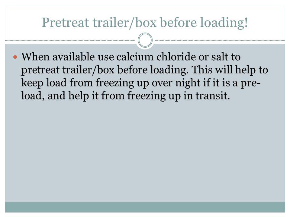 Pretreat trailer/box before loading.