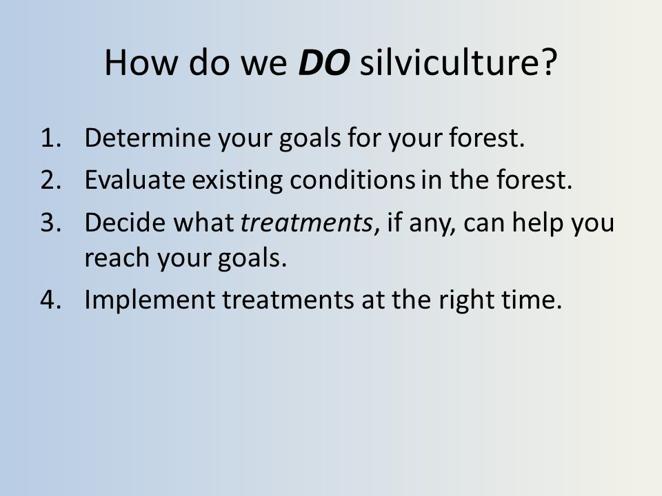 How do we DO silviculture. 1.Determine your goals for your forest.