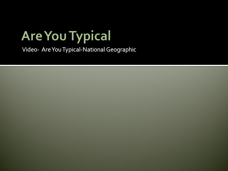 Video- Are You Typical-National Geographic