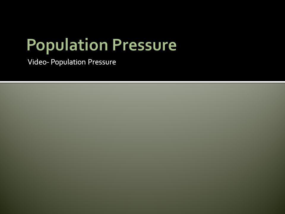 Video- Population Pressure